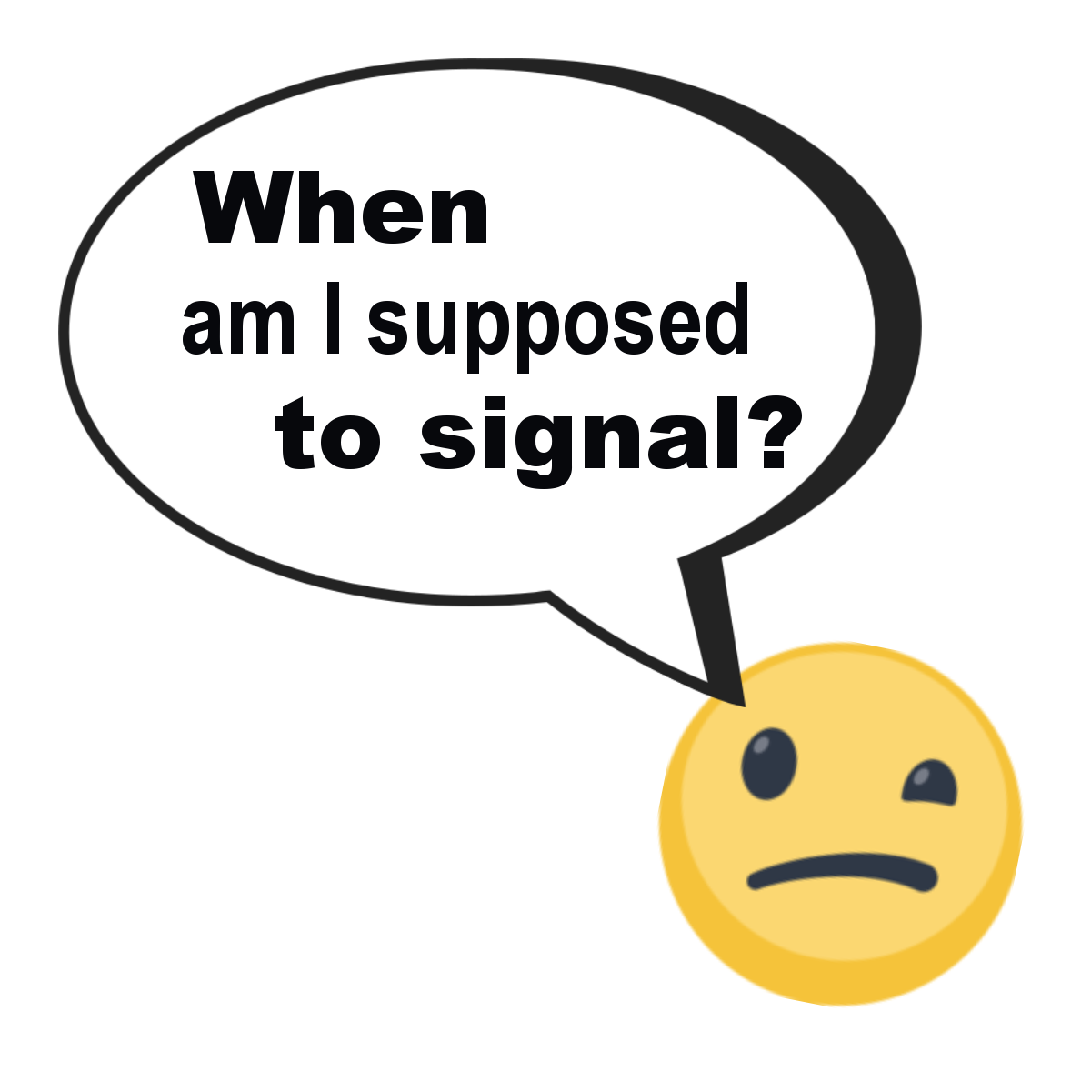 When am I supposed to signal?
